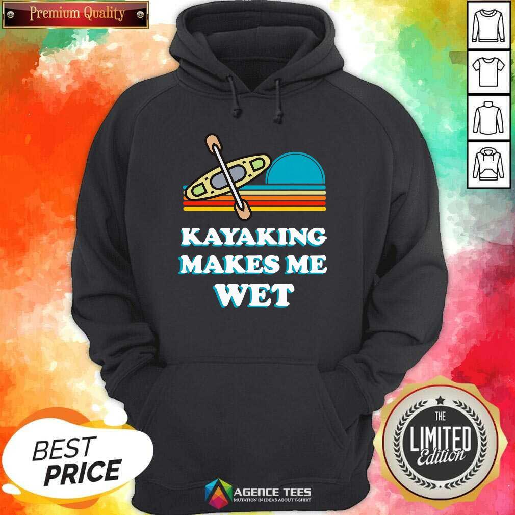 Nice Kayaking Makes Me Wet Funny Kayak Pun Vintage Hoodie - Design By Agencetees.com