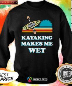 Nice Kayaking Makes Me Wet Funny Kayak Pun Vintage Sweatshirt - Design By Agencetees.com