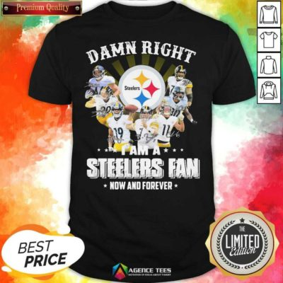 Nice So Damn Right I Am A Pittsburgh Steelers Fan Now And Forever Signature Shirt - Design By Agencetees.com