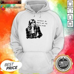 Premium Actually No Thats Not The Truth Ellen Hoodie - Design By Agencetees.com