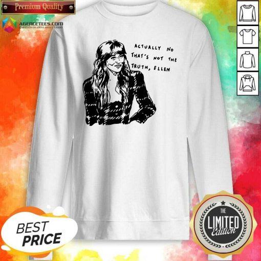 Premium Actually No Thats Not The Truth Ellen Sweatshirt - Design By Agencetees.com
