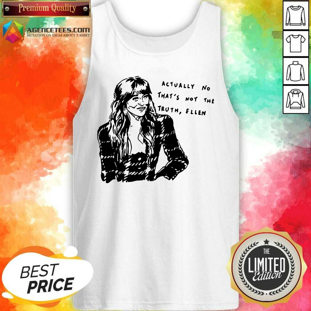 Premium Actually No Thats Not The Truth Ellen Tank Top - Design By Agencetees.com
