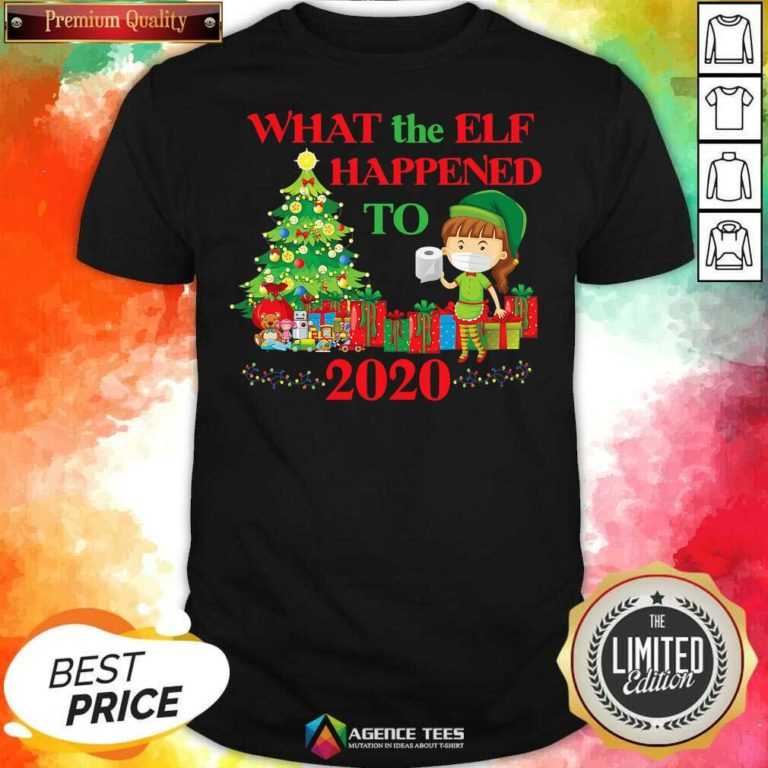 Premium What The Elf Happened To 2020 Funny Christmas Shirt - Design By Agencetees.com