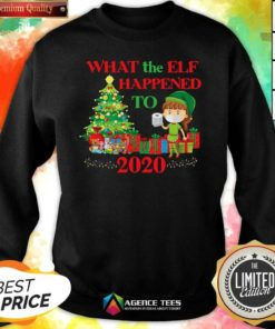 Premium What The Elf Happened To 2020 Funny Christmas Sweatshirt - Design By Agencetees.com