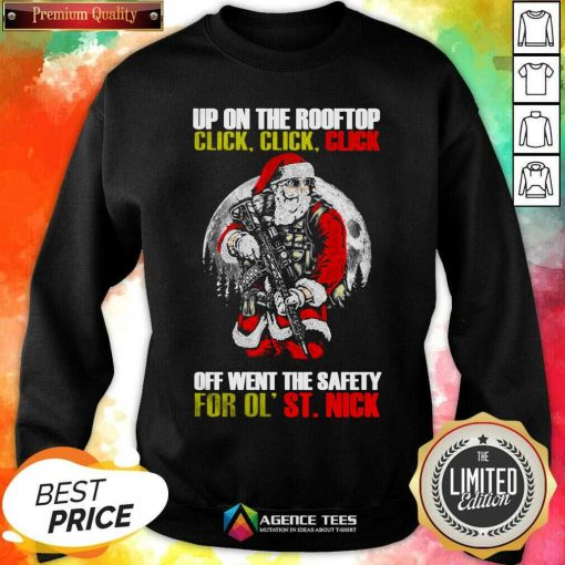 Santa Claus Up On The Rooftop Click Click Click Off Went The Safety For Ol St Nick Sweatshirt - Design By Agencetees.com