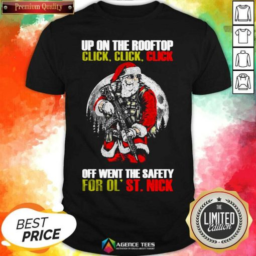 Santa Claus Up On The Rooftop Click Click Click Off Went The Safety For Ol St Nick Shirt - Design By Agencetees.com