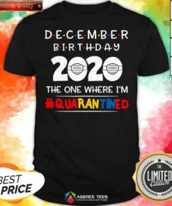 Top December Birthday 2020 The One Where I'm Quarantined Shirt - Design By Agencetees.com