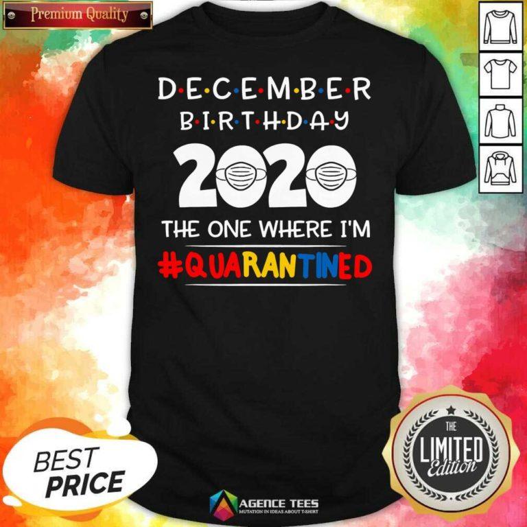Top December Birthday 2020 The One Where I'm Quarantined Shirt - Design By Agencetees.com