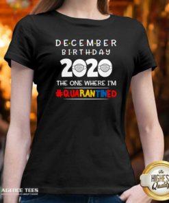 Top December Birthday 2020 The One Where I'm Quarantined V-neck - Design By Agencetees.com