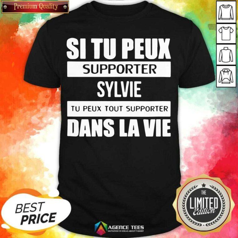 Top I Tu Peux Supporter Sylvie Tu Peux Tout Supporter Dans La Vie Shirt - Design By Agencetees.com