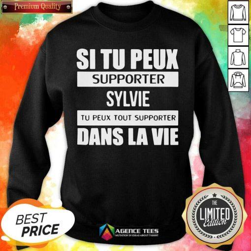 Top I Tu Peux Supporter Sylvie Tu Peux Tout Supporter Dans La Vie Sweatshirt - Design By Agencetees.com