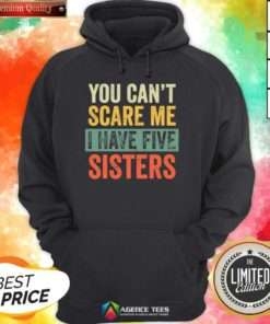 Top You Cant Scare Me I Have Five Sisters Vintage Hoodie - Design By Agencetees.com