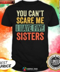Top You Cant Scare Me I Have Five Sisters Vintage Shirt - Design By Agencetees.com