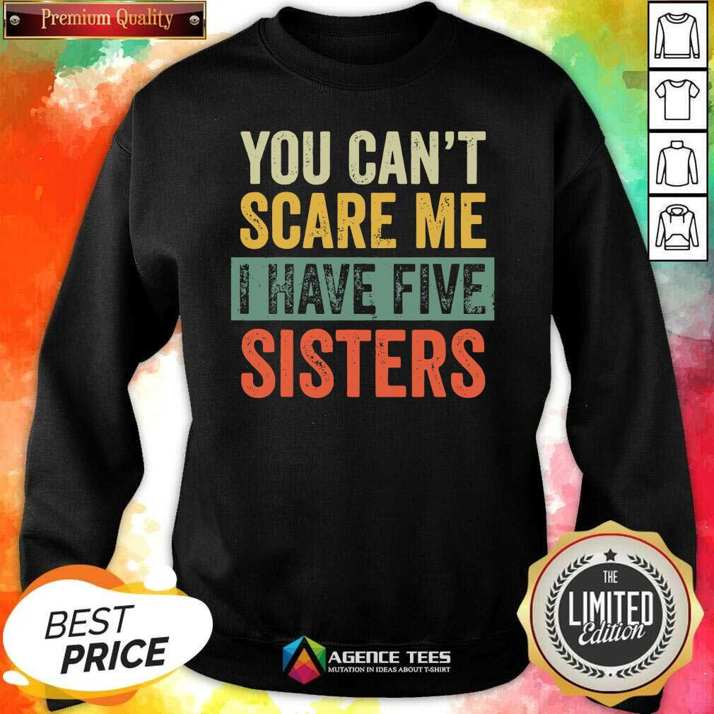 Top You Cant Scare Me I Have Five Sisters Vintage Sweatshirt - Design By Agencetees.com