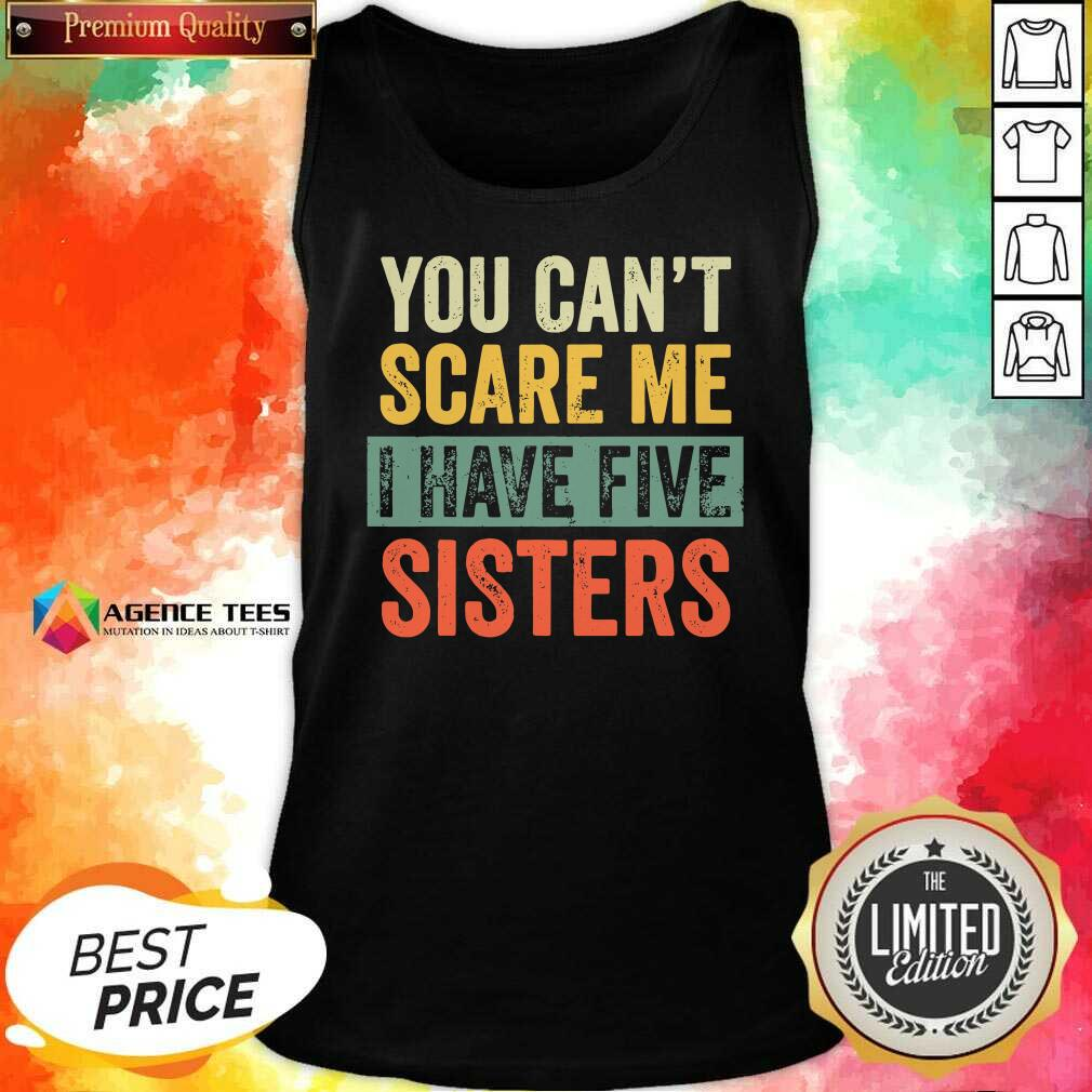 Top You Cant Scare Me I Have Five Sisters Vintage Tank Top- Design By Agencetees.com