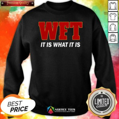 WFT It Is What It Is I Washingtosn DC Football Team Sweatshirt - Design By Agencetees.com