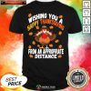 Wishing You A Happy Thanksgiving From An Appropriate Distance Turkey Social Distancing Shirt - Design By Agencetees.com