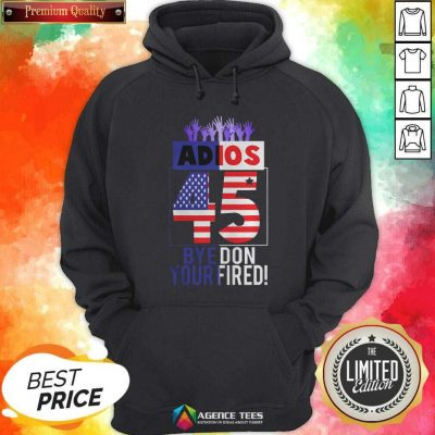 Good Adios Trump 45 Bye Don 2020 Your Fired American Flag Hoodie - Design By Agencetees.com