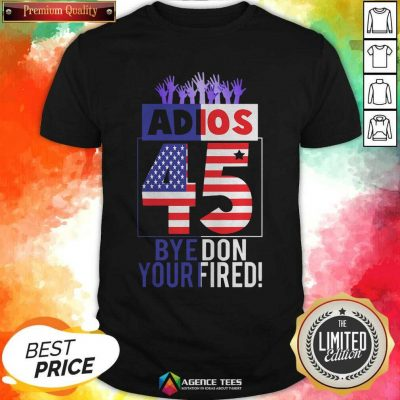 Good Adios Trump 45 Bye Don 2020 Your Fired American Flag Shirt - Design By Agencetees.com