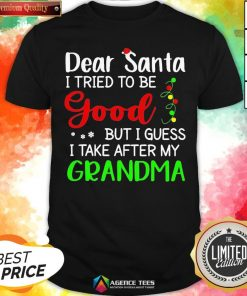 Good Dear Santa I Tried To Be Good But I Guess I Take After My Grandma Shirt - Design By Agencetees.com