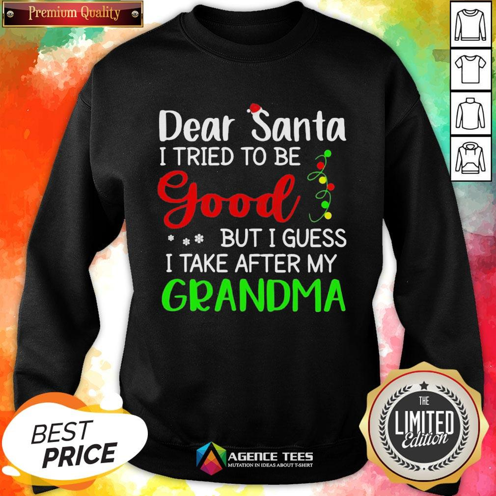 Good Dear Santa I Tried To Be Good But I Guess I Take After My Grandma Sweatshirt - Design By Agencetees.com