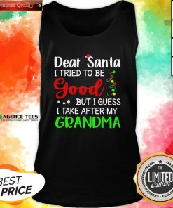 Good Dear Santa I Tried To Be Good But I Guess I Take After My Grandma Tank Top - Design By Agencetees.com