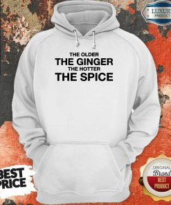 Great The Older The Ginger The Hotter The Spice 1 Hoodie - Design By Agencetees.com