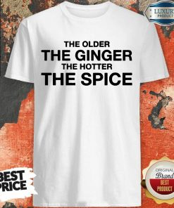 Great The Older The Ginger The Hotter The Spice 1 Shirt - Design By Agencetees.com