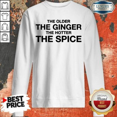 Great The Older The Ginger The Hotter The Spice 1 Sweatshirt - Design By Agencetees.com