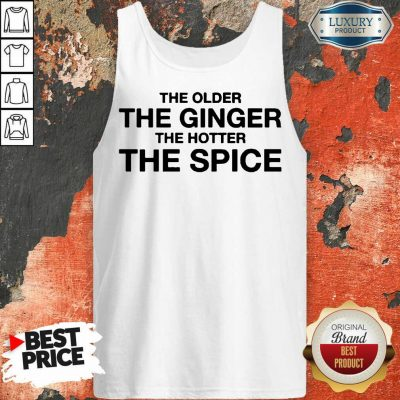 Great The Older The Ginger The Hotter The Spice 1 Tank Top - Design By Agencetees.com