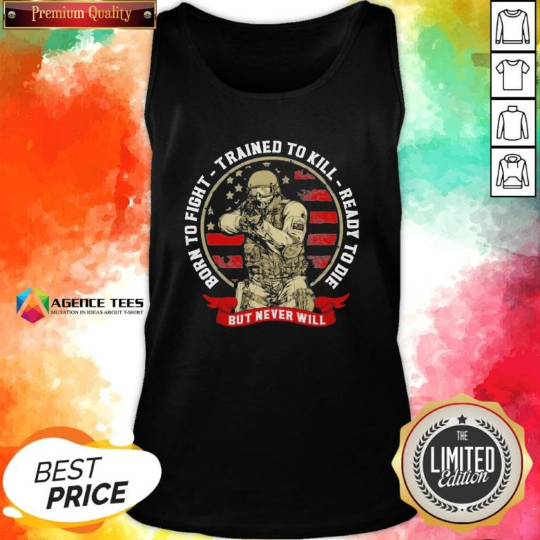 Hot Born To Fight Trained To Kill Ready To Die But Never Will American Flag Tank Top - Design By Agencetees.com
