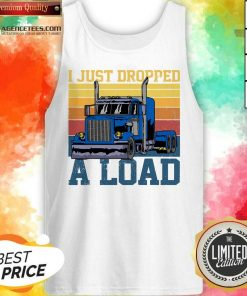 Hot Trucker Driver I Just Dropped A Load Vintage Retro Tank Top - Design By Agencetees.com