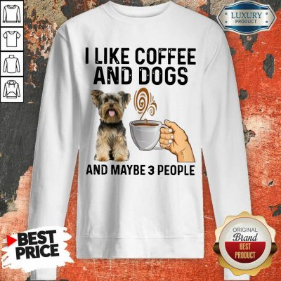 Surprised Yorkshire Coffee And Dogs And Maybe 3 People Sweatshirt