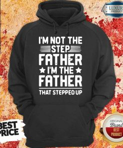 Tired Im Not The Step Father Stepped Up 6 Hoodie
