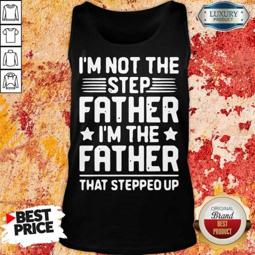 Tired Im Not The Step Father Stepped Up 6 Tank Top