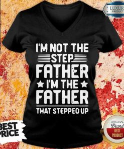 Tired Im Not The Step Father Stepped Up 6 V-neck