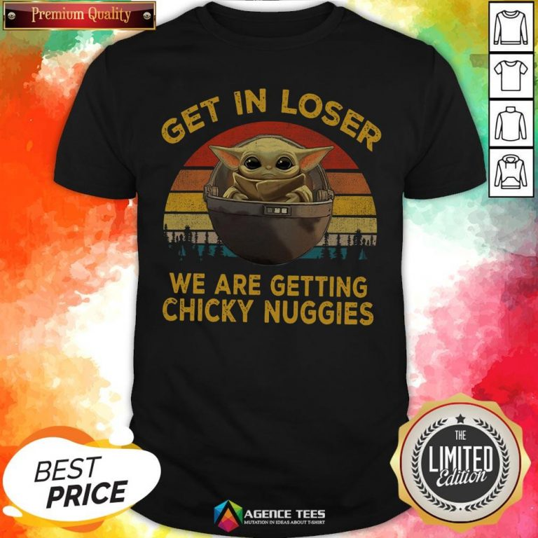 Top Baby Yoda Get In Loser We Are Getting Chicky Nuggies Vintage Shirt - Design By Agencetees.com