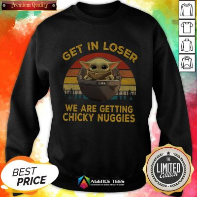 Top Baby Yoda Get In Loser We Are Getting Chicky Nuggies Vintage Sweatshirt - Design By Agencetees.com