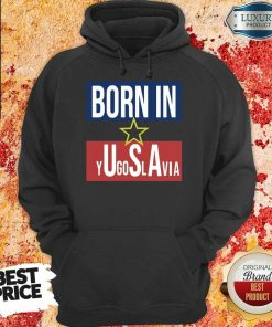 Wonderful Born In Yugoslavia 5 Hoodie