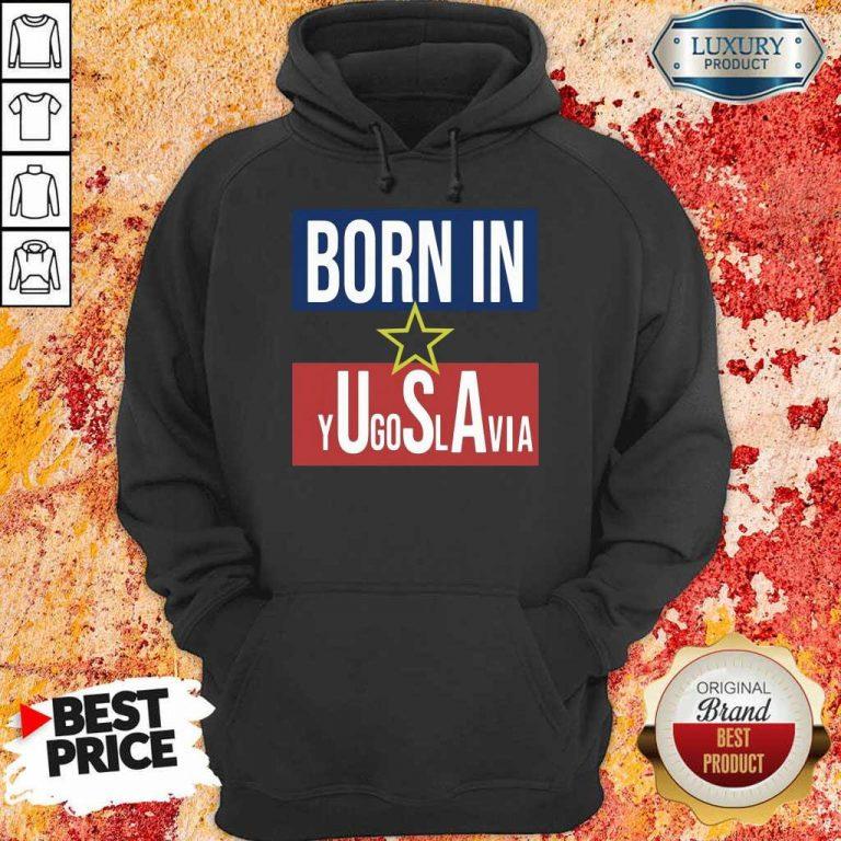 Wonderful Born In Yugoslavia 5 Hoodie