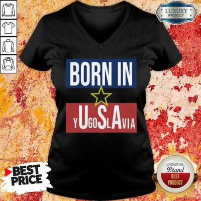 Wonderful Born In Yugoslavia 5 V-neck
