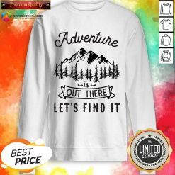 Adventure Is Out There 5 Find It Sweatshirt - Design by Agencetees.com