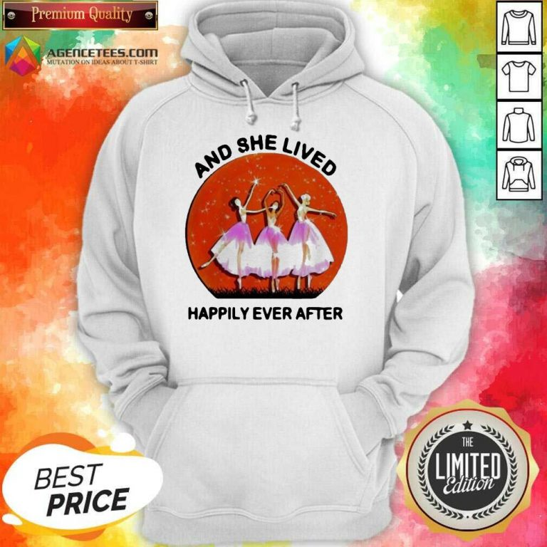 Ballet Girls And She Lived Happily Ever After Hoodie - Design by Agencetees.com