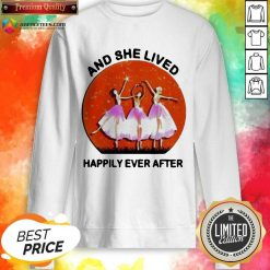 Ballet Girls And She Lived Happily Ever After Sweatshirt - Design by Agencetees.com