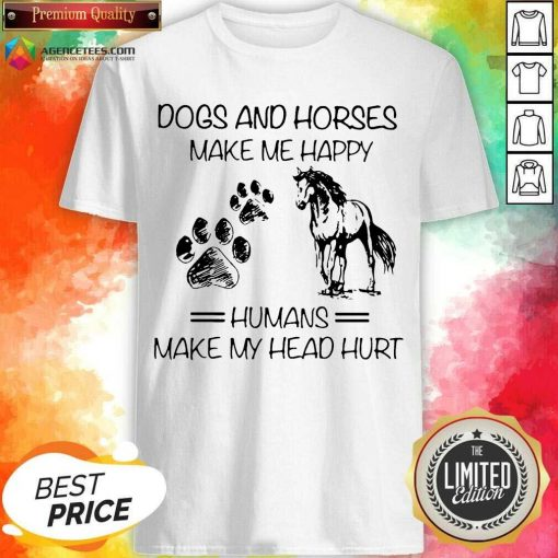 Dogs And Horses Make Me Happy 8 Humans Make My Head Hurt Shirt - Design by Agencetees.com