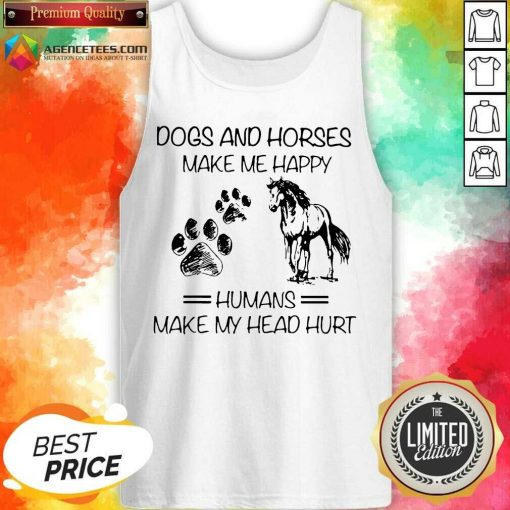 Dogs And Horses Make Me Happy 8 Humans Make My Head Hurt Tank Top - Design by Agencetees.com