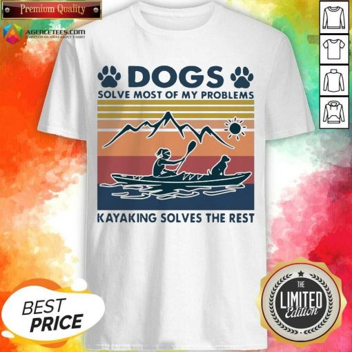 Dogs Solve My Problems 7 Kayaking Solves The Rest Shirt - Design by Agencetees.com