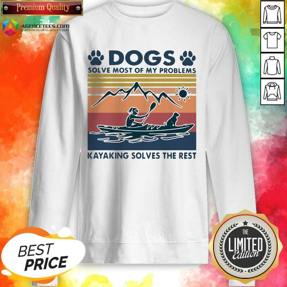 Dogs Solve My Problems 7 Kayaking Solves The Rest Sweatshirt - Design by Agencetees.com