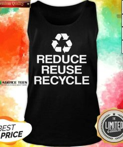 Excellent Reduce Reuse Recycle Tank Top