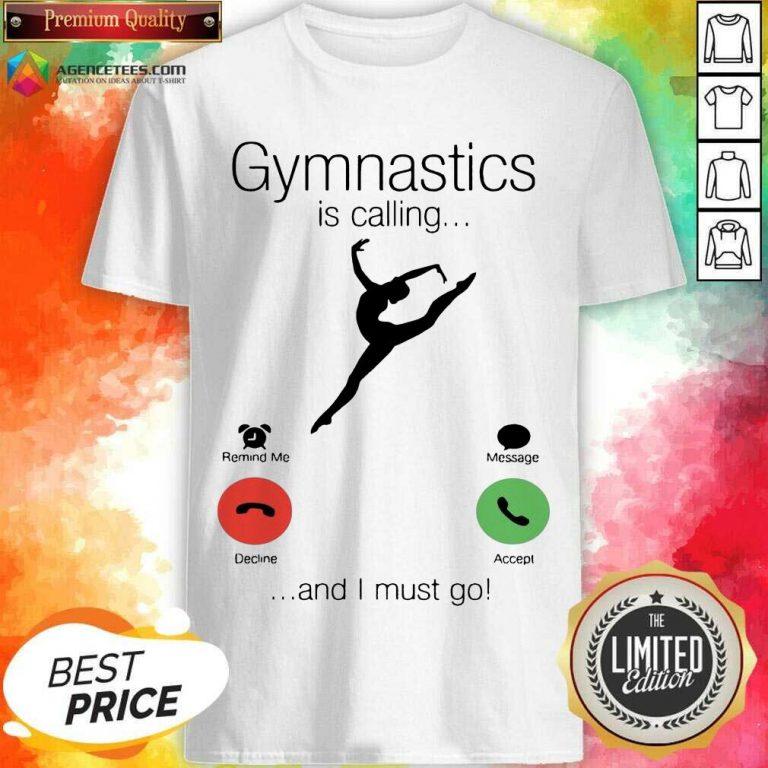 Gymnastics Is Calling And 5 I Must Go Shirt - Design by Agencetees.com